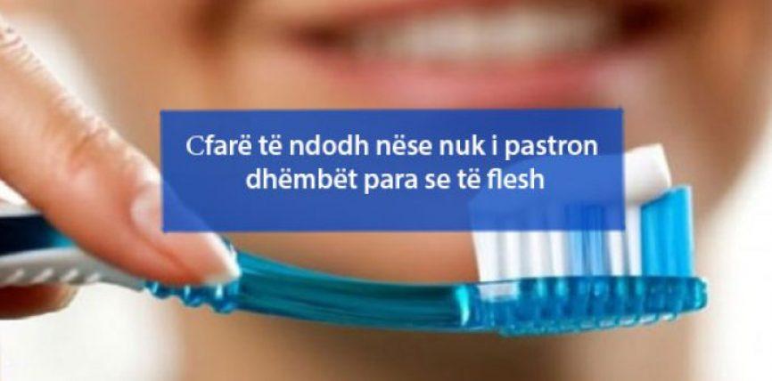 Ҫfarë të ndodh nëse nuk i pastron dhëmbët para se të flesh