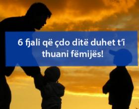 6 fjali që çdo ditë duhet t'i thuani fëmijës!