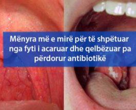 Mënyra më e mirë për të shpëtuar nga fyti i acaruar dhe qelbëzuar pa përdorur antibiotikë