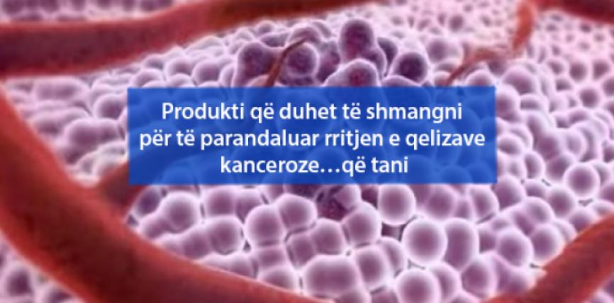 Produkti që duhet të shmangni për të parandaluar rritjen e qelizave kanceroze…që tani