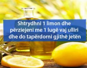 Shtrydhni 1 limon dhe përziejeni me 1 lugë vaj ulliri dhe do ta përdorni gjithë jetën