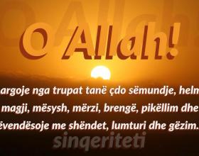 Thuaje kete lutje : O Allah largoje nga trupat tane cdo semundje ,cdo magji, cdo helm ,cdo mesysh