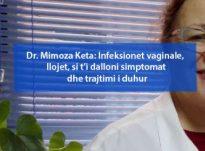 Dr. Mimoza Keta: Infeksionet vaginale, llojet, si t'i dalloni simptomat dhe trajtimi i duhur