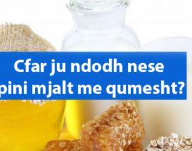 Cfarë ju ndodh nëse pini mjalt dhe qumësht