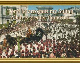 """""""Mos u bëj arrogant Sulltani im, All-llahu është më i madh se ti!"""""""