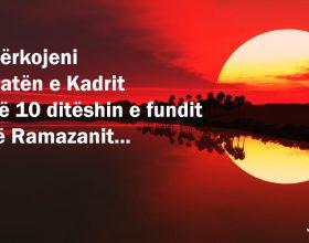 Mos e harro këtë lutje gjatë këtyre netëve – Lutja e natës së Kadrit