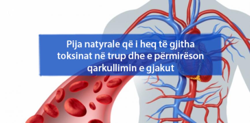 Pija natyrale që i heq të gjitha toksinat në trup dhe e përmirëson qarkullimin e gjakut
