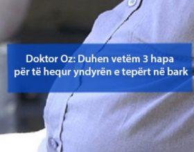 Doktor Oz: Duhen vetëm 3 hapa për të hequr yndyrën e tepërt në bark